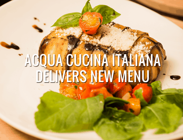 Acqua cucina italiana delivers new menu ph travel express for Menu cucina
